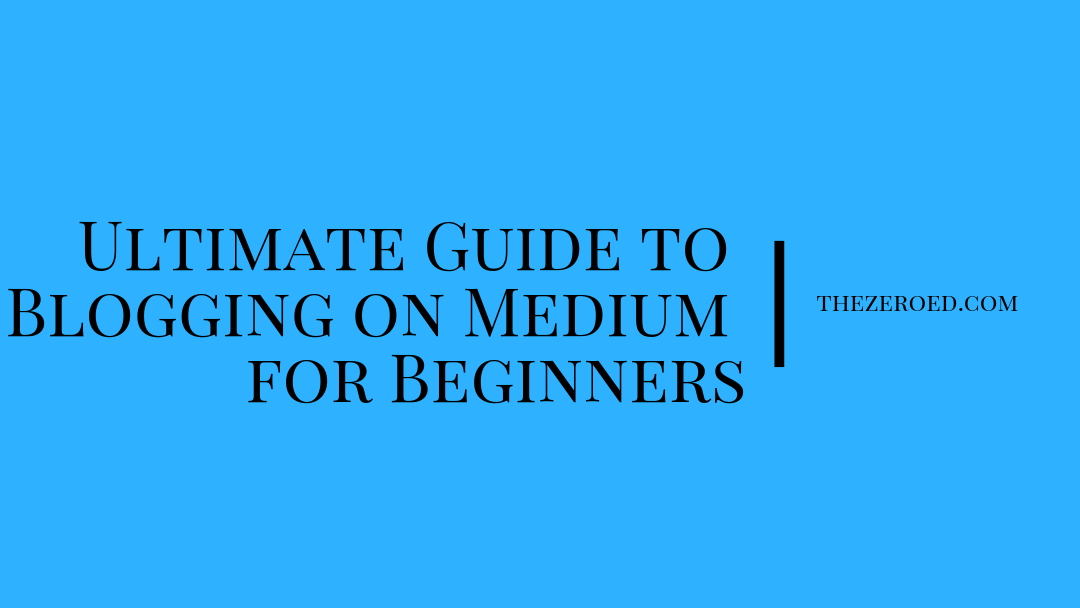 Ultimate Guide to Blogging on Medium for Beginners