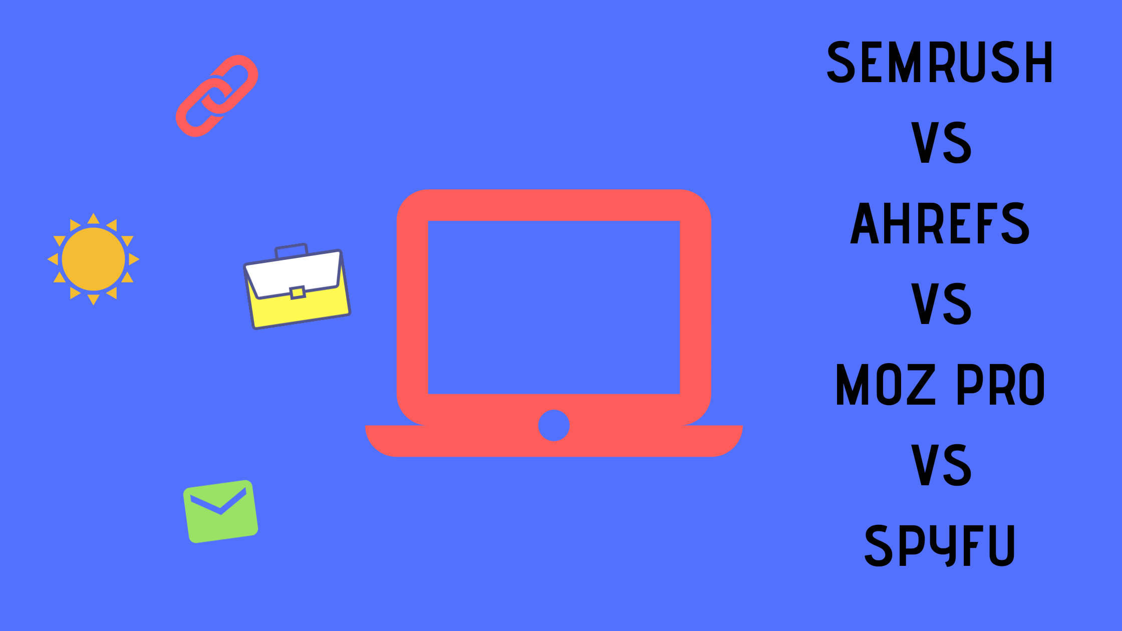 SEMrush Vs Ahrefs Vs Moz Pro Vs SpyFu: What Is The Best SEO Tool?