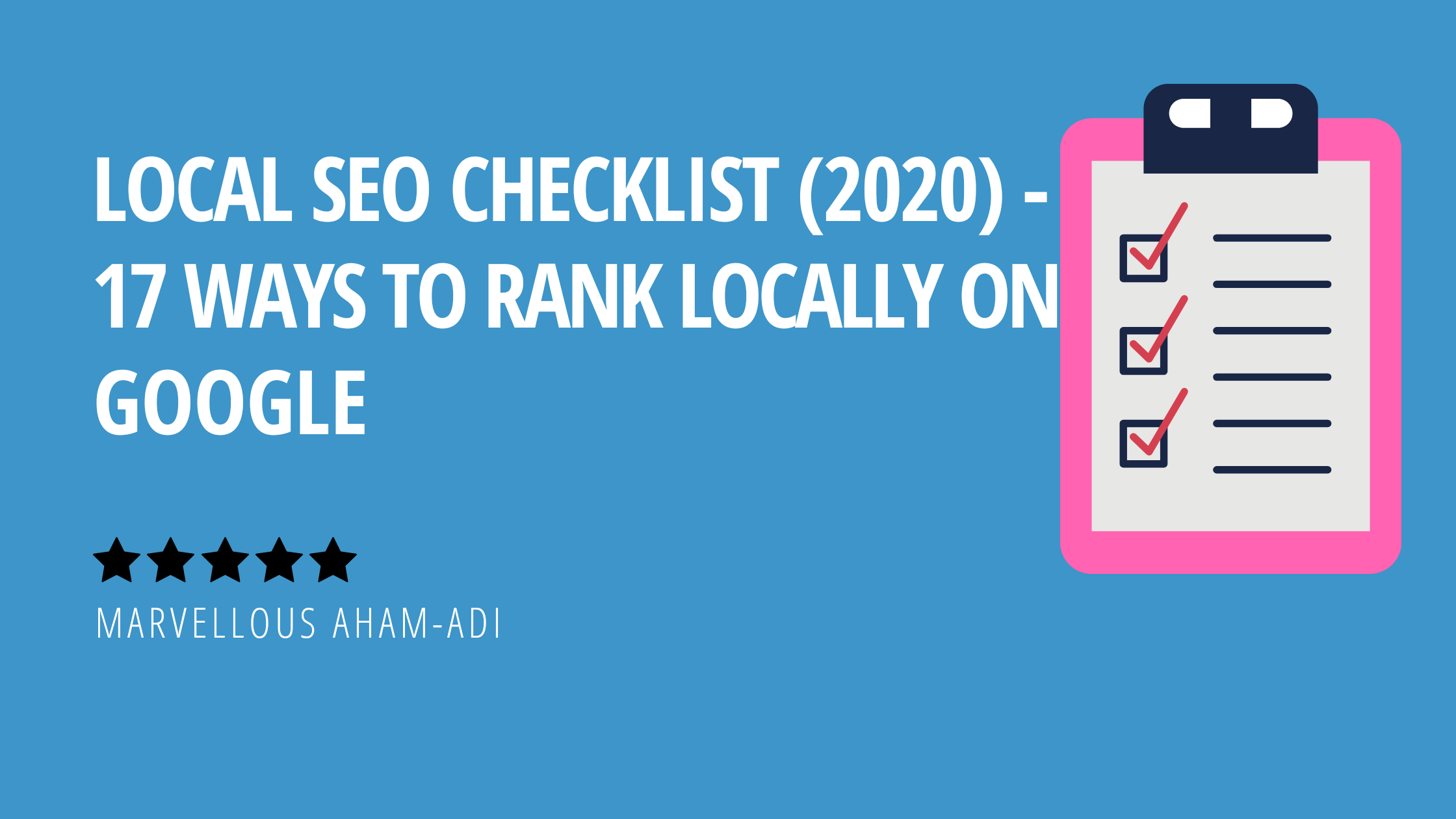 Local SEO Checklist (2020) – 17 Ways to Rank Locally on Google