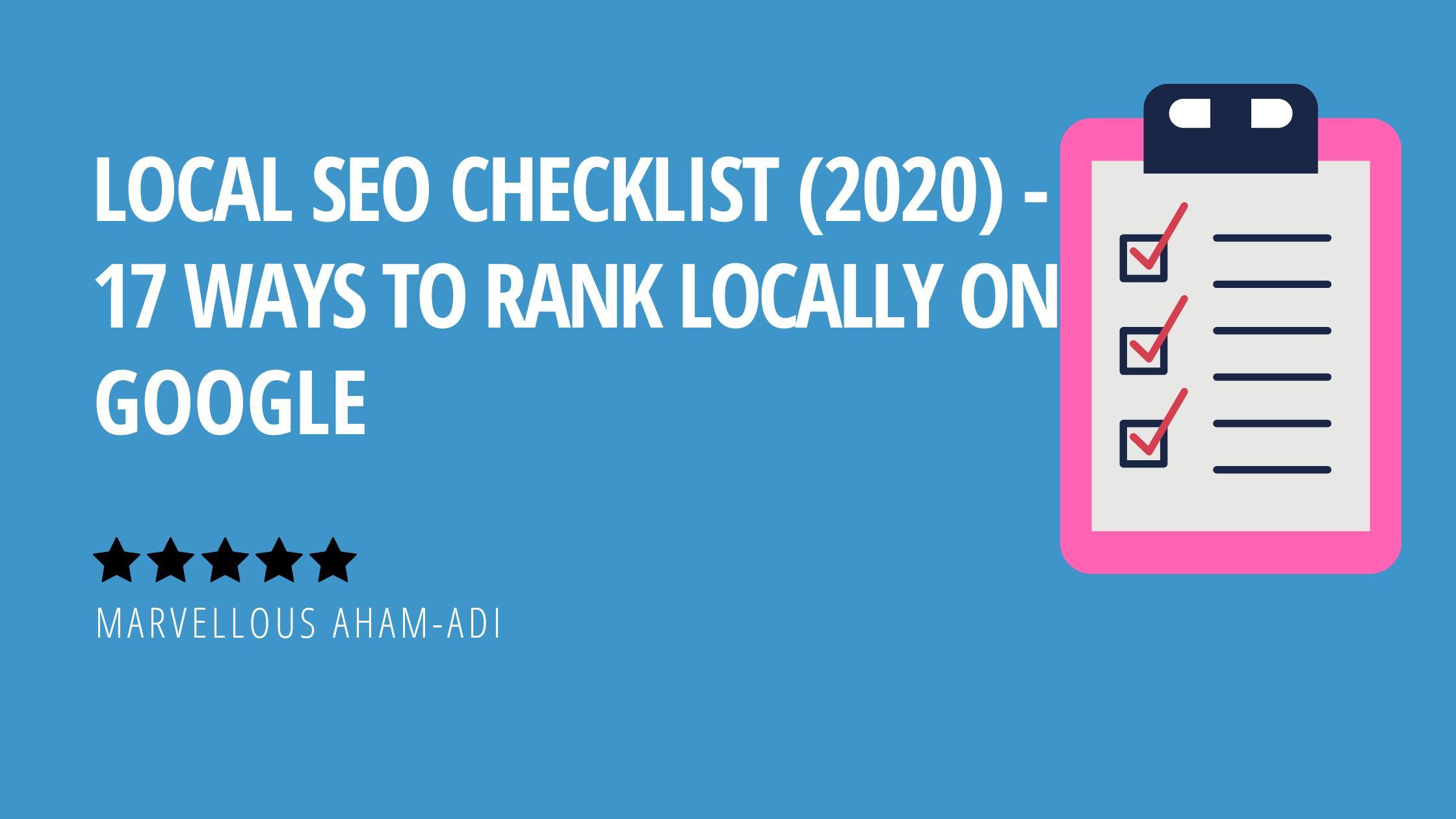 Local SEO Checklist (2020) – 17 Ways to Rank Locally on Google
